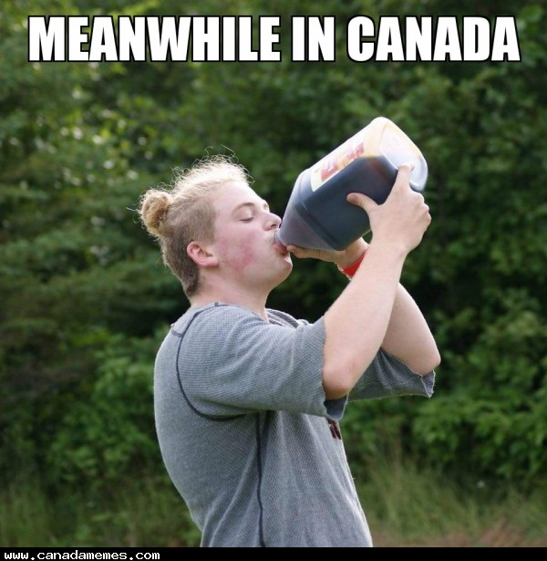 We gotta stay hydrated up here in Canada - 🇨🇦 Canada Memes